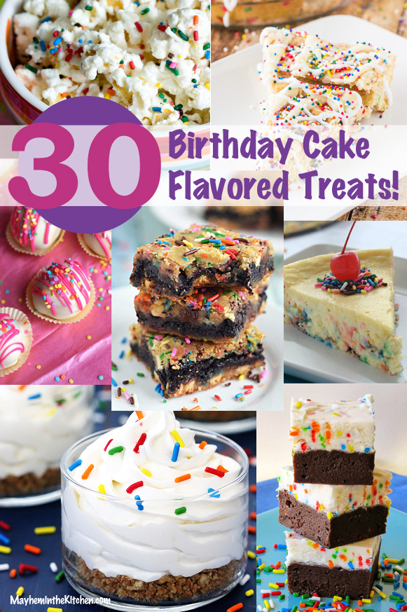 30th Birthday Best Of: 30 Cake Flavored Treats! #funfetti #cakebatter #sprinkles #dessert